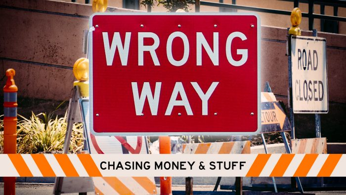 Wrong Way: Chasing Money & Stuff